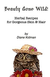 Beauty Gone Wild!: Herbal Recipes for Gorgeous Skin & Hair: 2 by Diane Kidman (14-Aug-2012) Paperback