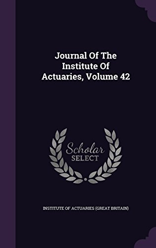 Journal Of The Institute Of Actuaries, Volume 42