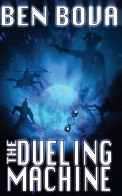 [The Dueling Machine (Official Complete Novel Edition)] (By (author) Dr Ben Bova) [published: January, 2014]