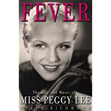 Fever: The Life and Music of Miss Peggy Lee by Peter Richmond (2006-05-19)