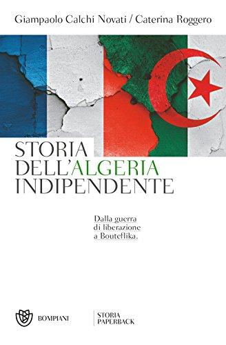scaricare ebook gratis Storia dell'Algeria indipendente. Dalla guerra di liberazione a Bouteflika PDF Epub