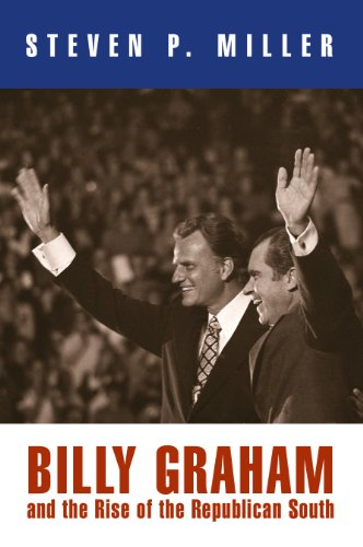 Billy Graham and the Rise of the Republican South (Politics and Culture in Modern America) (English Edition) por Steven P. Miller