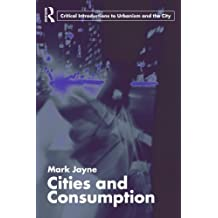 Cities and Consumption (Routledge Critical Introductions to Urbanism and the City)