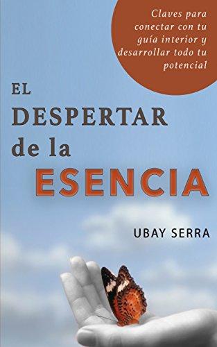 El despertar de la Esencia: Claves para conectar con tu guía interior y desarrollar todo su potencial por Ubay Serra