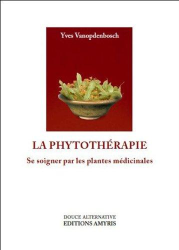 La phytothérapie - Se soigner par les plantes médicinales