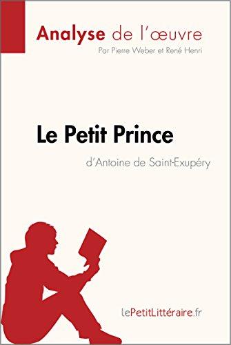 Le Petit Prince d'Antoine de Saint-Exupry (Analyse de l'oeuvre): Comprendre la littrature avec lePetitLittraire.fr (Fiche de lecture)