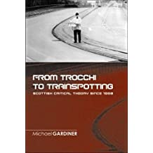 From Trocchi to Trainspotting: Scottish Critical Theory Since 1960 by Michael Gardiner (July 5, 2006) Paperback