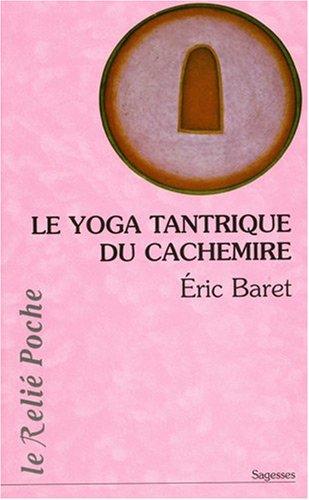 Le yoga tantrique du Cachemire par Eric Baret