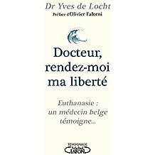 Docteur, rendez-moi ma liberté - Euthanasie : un médecin belge témoigne...