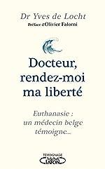 Docteur, rendez-moi ma liberté - Un médecin belge témoigne... de Yves de Locht