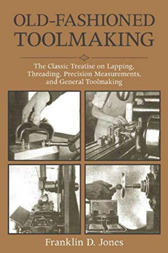 Old-Fashioned Toolmaking: The Classic Treatise on Lapping, Threading, Precision Measurements, and General Toolmaking -