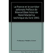 La France et le corridor polonais Préface de Marcel Déat Intro de René Martel La technique du livre 1941