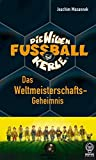 Joachim Masannek: Die Wilden Fussballkerle: Das Weltmeisterschafts-Geheimnis