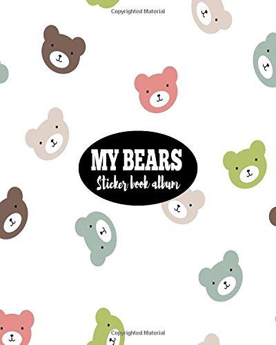 My Bears Sticker Book Album: Blank Sticker Book Sticker Journal8x10 100 Pages: Volume 10 por Ashworth Ava
