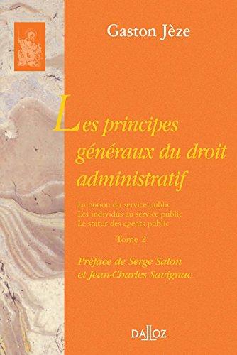 Les principes généraux du droit administratif, tome 2 : La notion de service public, les individus au service public, le statut des agents publics