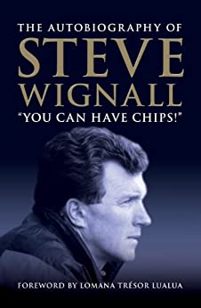 You Can Have Chips - The Autobiography of Steve Wignall (Biography Series Book 10) by [Wignall, Steve]