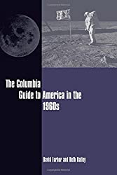 The Columbia Guide to America in the 1960s (Columbia Guides to American History and Cultures)