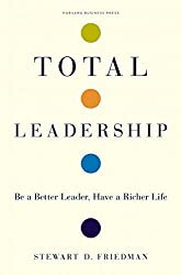 Total Leadership: Be a Better Leader, Have a Richer Life by Stewart D. Friedman (2008-05-06)