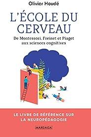 L'école du cerveau: De Montessori, Freinet et Piaget aux sciences cognitives (PSY. Théories, débats, synth
