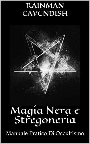 Magia Nera E Stregoneria Manuale Pratico Di Occultismo