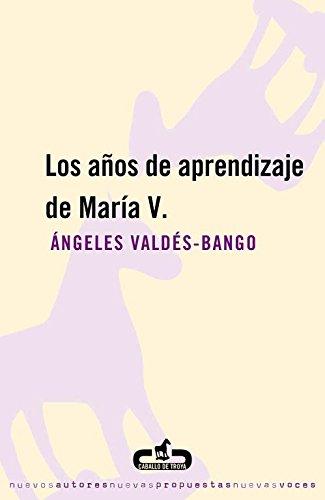 Los años de aprendizaje de María V. (CABALLO DE TROYA)