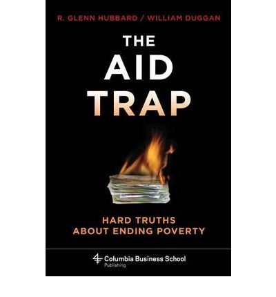 The Aid Trap: Hard Truths About Ending Poverty (Columbia Business School Publishing) (Hardback) - Common