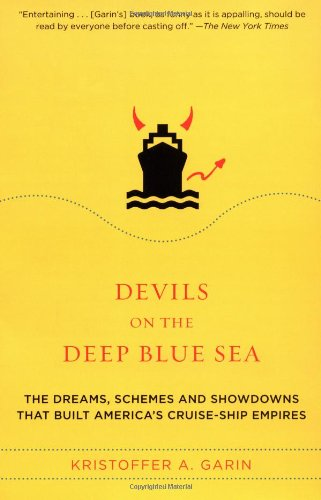 devils-on-the-deep-blue-sea-the-dreams-schemes-and-showdowns-that-built-americas-cruise-ship-empire