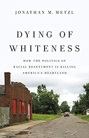 Dying Of Whiteness How The Politics Of Racial Resentment Is