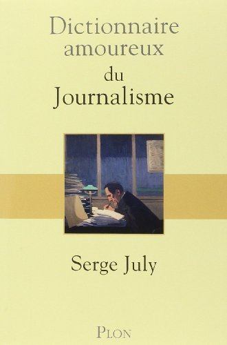 Dictionnaire Amoureux Du Journalisme [Pdf/ePub] eBook