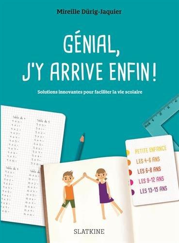 Génial, j'y arrive enfin ! : Solutions innovantes pour faciliter la vie scolaire par Mireille Dürig-Jaquier