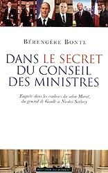 Dans le secret du Conseil des ministres - Enquête dans les coulisses du salon Murat, du Général de Gaulle à Nicolas Sarkozy