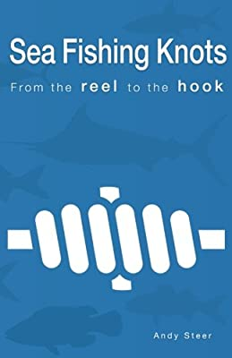 Sea Fishing Knots - from the reel to the hook by Andy Steer