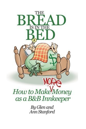 The Bread Is In The Bed: How to make (more) money as a B&B or Guest House Innkeeper by Glen Stanford (2013-03-21)