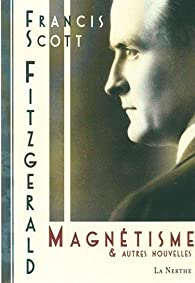 Magnétisme et autres nouvelles par Francis Scott Fitzgerald