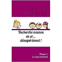 Recherche nounou en or... désespérément !: Phase 1: le recrutement (French Edition)