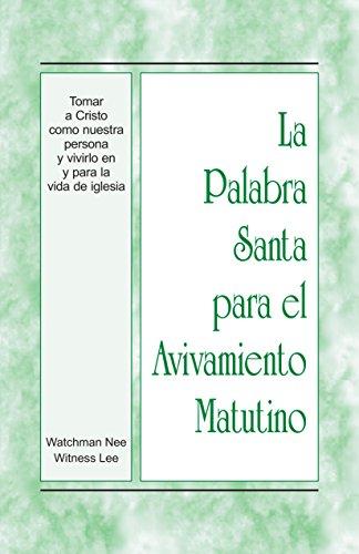 La Palabra Santa para el Avivamiento Matutino - Tomar a Cristo como nuestra persona y vivirlo en y para la vida de iglesia