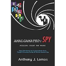 Amalgamated Spy: A James Bond Parody (Mission: Right The Wrong, Band 1)