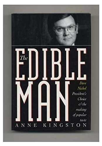 The Edible Man: Dave Nichol, President's Choice, & the Making of Popular Taste by Anne Kingston (1994-05-03)