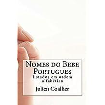 Nomes do Bebe Portugues: listados em ordem alfabetica (Portuguese Edition)