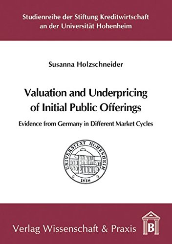 Valuation and Underpricing of Initial Public Offerings: Evidence from Germany in Different Market Cycles (Studienreihe der Stiftung Kreditwirtschaft an der Universität Hohenheim) -