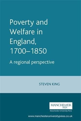 Poverty and Welfare in England, 1700-1850 (Manchester Studies in Modern History) por Steven King