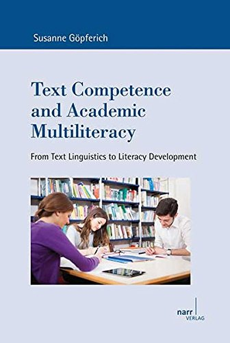 Text Competence and Academic Multiliteracy: From Text Linguistics to Literacy Development (Europäische Studien zur Textlinguistik, Band 16)