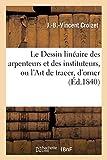 Le Dessin linéaire des arpenteurs et des instituteurs, ou l'Art de tracer, d'orner - Et de lever les plans. 2e édition