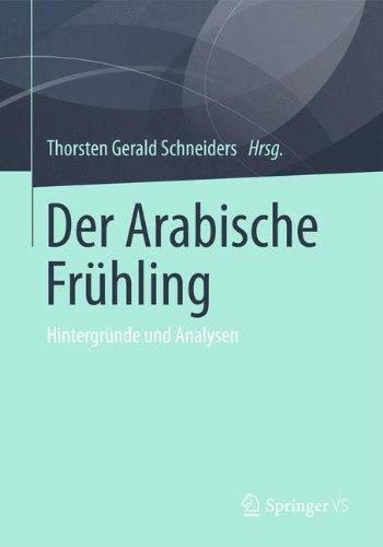 Der Arabische Frühling: Hintergründe und Analysen
