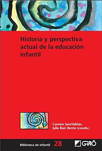 Historia y perspectiva actual de la educación infantil (BIBLIOTECA DE INFANTIL)
