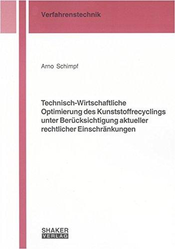 Technisch-Wirtschaftliche Optimierung des Kunststoffrecyclings unter Berücksichtigung aktueller rechtlicher Einschränkungen (Berichte aus der Verfahrenstechnik)