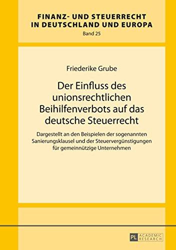 Der Einfluss des unionsrechtlichen Beihilfenverbots auf das deutsche Steuerrecht: Dargestellt an den Beispielen der sogenannten Sanierungsklausel und der ... Steuerrecht in Deutschland und Europa 25)
