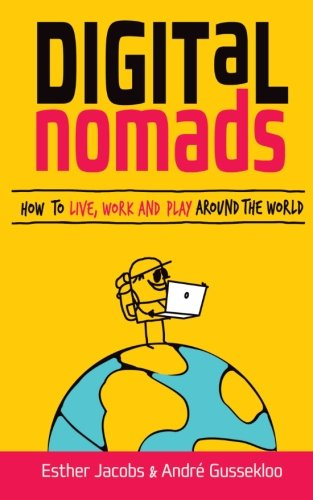 Digital Nomads: How to Live, Work and Play Around the World