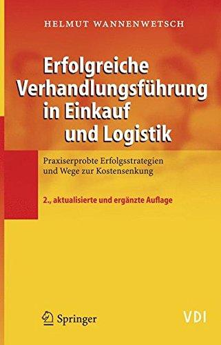 Erfolgreiche Verhandlungsführung in Einkauf und Logistik: Praxiserprobte Erfolgsstrategien und Wege zur Kostensenkung (VDI-Buch)