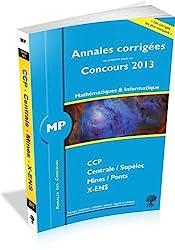 Annales des concours 2013, MP Mathématiques et Informatique, corrigés de Polytechnique, Mines, Centrale, CCP